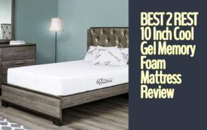 BEST 2 REST 10 Inch Cool Gel Memory Foam Mattress Review