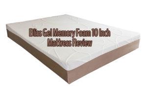 Bliss Gel Memory Foam 10 Inch Mattress Review