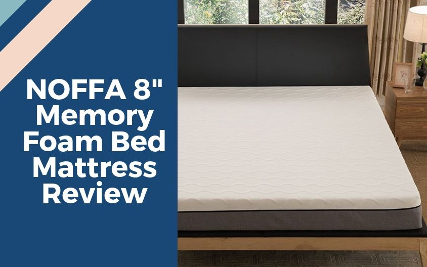 NOFFA 8-inch Memory Foam Bed Mattress Review