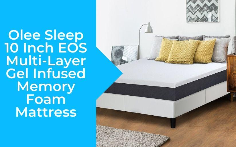 Olee Sleep 10 Inch EOS Multi-Layer Gel Infused Memory Foam Mattress Review