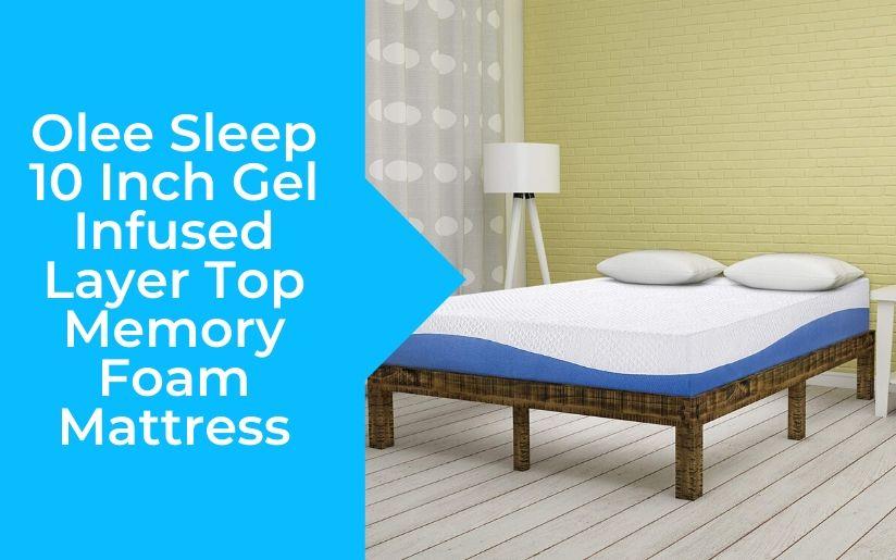 Olee Sleep 10 Inch Gel Infused Layer Top Memory Foam Mattress Review