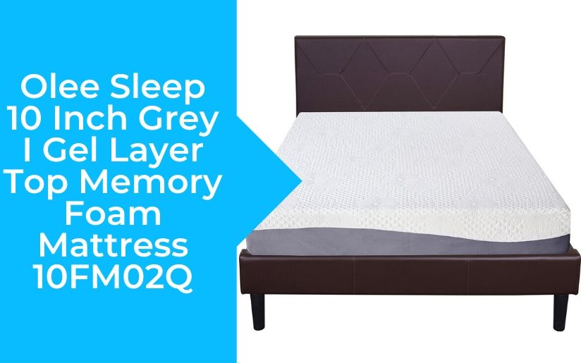 Olee Sleep 10 Inch Grey I Gel Layer Top Memory Foam Mattress 10FM02Q Review
