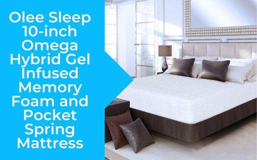 Olee Sleep 10 inch Omega Hybrid Gel Infused Memory Foam and Pocket Spring Mattress Review