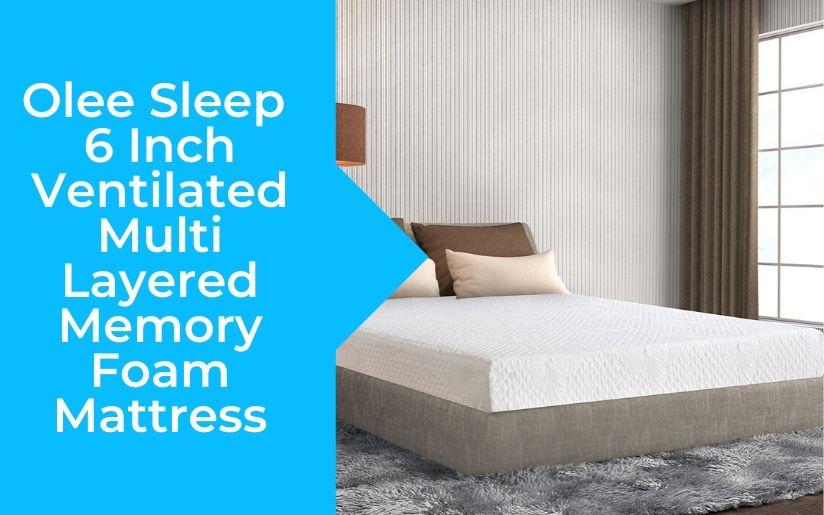 Olee Sleep 6 Inch Ventilated Multi Layered Memory Foam Mattress Review