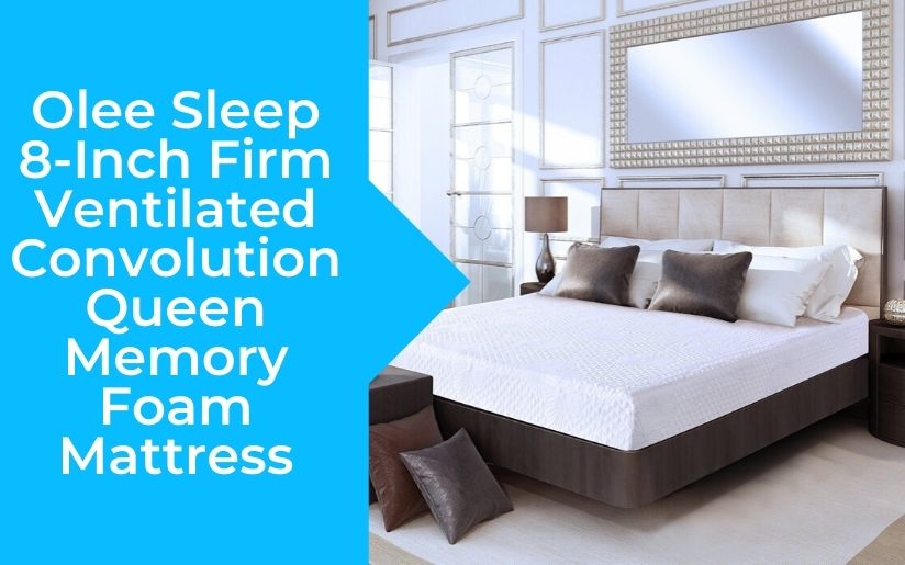 Olee Sleep 8-Inch Firm Ventilated Convolution Queen Memory Foam Mattress Review