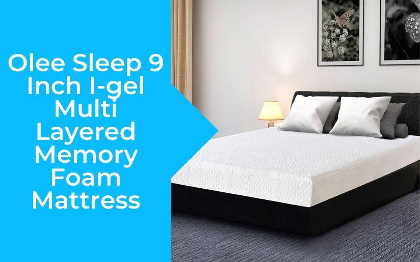 Olee Sleep 9 Inch I-gel Multi Layered Memory Foam Mattress Review