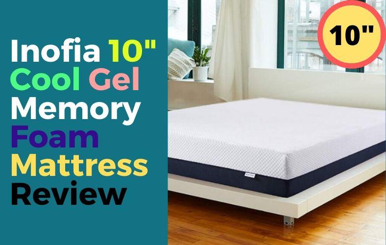 Inofia 10 Inch Cool Gel Memory Foam Mattress Review