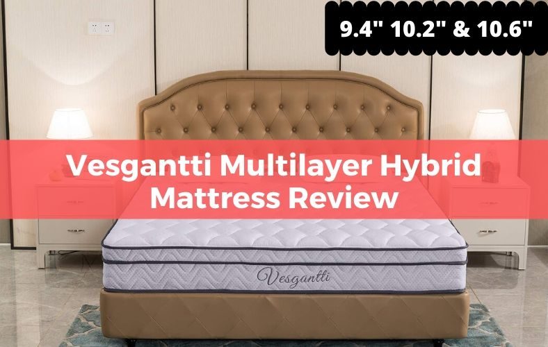 """Vesgantti Multilayer Hybrid Mattress Review (9.4"""" 10.2"""" and 10.6"""")"""